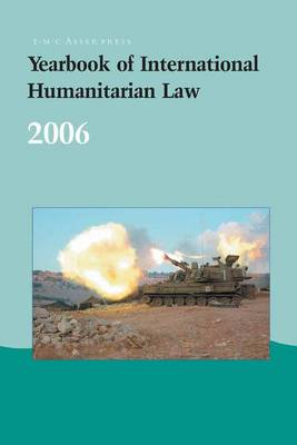 Yearbook of International Humanitarian Law - 2006 - Yearbook of International Humanitarian Law 9 (Hardback)