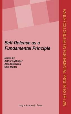 Self-Defence as a Fundamental Principle - Hague Colloquium on Fundamental Principles of Law Series (Hardback)