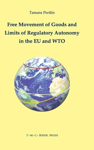 Free Movement of Goods and Limits of Regulatory Autonomy in the EU and WTO (Hardback)