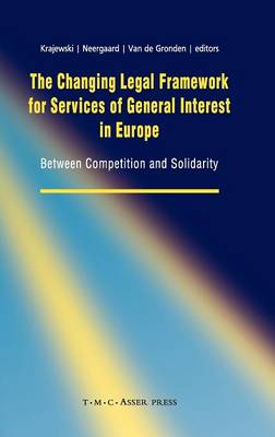 The Changing Legal Framework for Services of General Interest in Europe: Between Competition and Solidarity (Hardback)