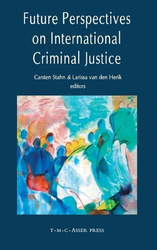 Future Perspectives on International Criminal Justice (Hardback)