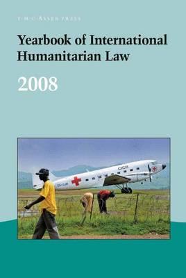 Yearbook of International Humanitarian Law - 2008 - Yearbook of International Humanitarian Law 11 (Hardback)