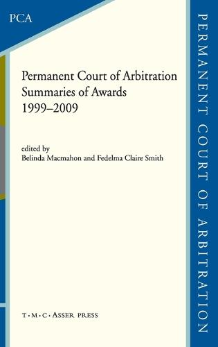 The Permanent Court of Arbitration: Summaries of Awards 1999-2009 (Hardback)