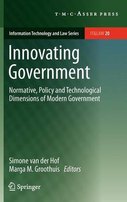 Innovating Government: Normative, Policy and Technological Dimensions of Modern Government - Information Technology and Law Series 20 (Hardback)