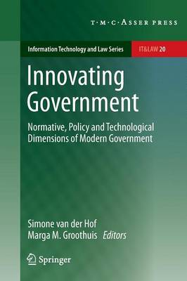 Innovating Government: Normative, Policy and Technological Dimensions of Modern Government - Information Technology and Law Series 20 (Paperback)