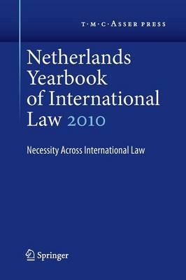 Netherlands Yearbook of International Law Volume 41, 2010: Necessity Across International Law - Netherlands Yearbook of International Law 41 (Paperback)