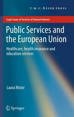 Public Services and the European Union: Healthcare, Health Insurance and Education Services - Legal Issues of Services of General Interest (Paperback)