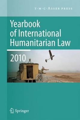 Yearbook of International Humanitarian Law - 2010 - Yearbook of International Humanitarian Law 13 (Paperback)