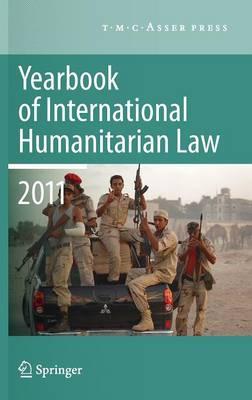 Yearbook of International Humanitarian Law 2011 - Volume 14 - Yearbook of International Humanitarian Law 14 (Hardback)