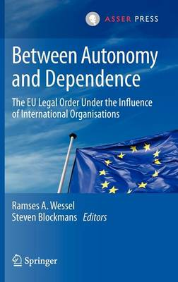 Between Autonomy and Dependence: The EU Legal Order under the Influence of International Organisations (Hardback)