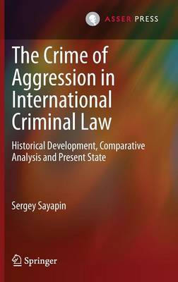 The Crime of Aggression in International Criminal Law: Historical Development, Comparative Analysis and Present State (Hardback)