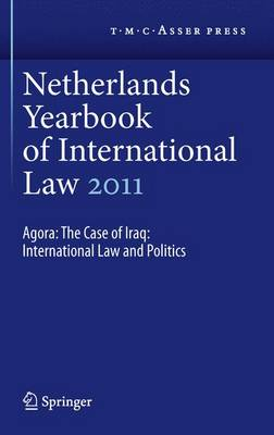Netherlands Yearbook of International Law 2011: Agora: The Case of Iraq: International Law and Politics - Netherlands Yearbook of International Law 42 (Paperback)