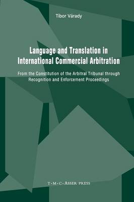 Language and Translation in International Commercial Arbitration: From the Constitution of the Arbitral Tribunal through Recognition and Enforcement Proceedings (Paperback)
