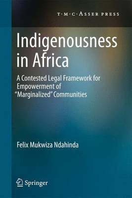 Indigenousness in Africa: A Contested Legal Framework for Empowerment of 'Marginalized' Communities (Paperback)