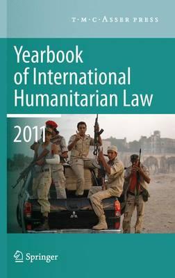 Yearbook of International Humanitarian Law 2011 - Volume 14 - Yearbook of International Humanitarian Law 14 (Paperback)