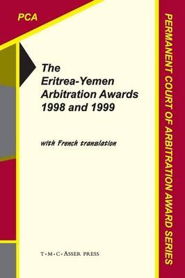 The Eritrea-Yemen Arbitration Awards 1998 and 1999 - Permanent Court of Arbitration Award Series 1 (Paperback)