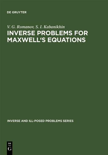 Inverse Problems for Maxwell's Equations - Inverse and Ill-Posed Problems Series 2 (Hardback)