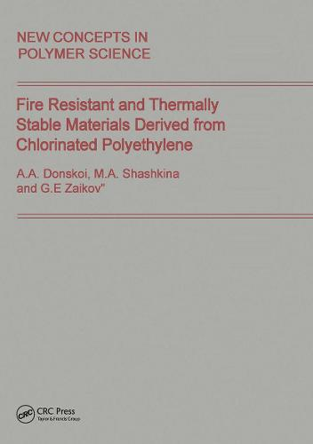 Fire Resistant and Thermally Stable Materials Derived from Chlorinated Polyethylene (Hardback)