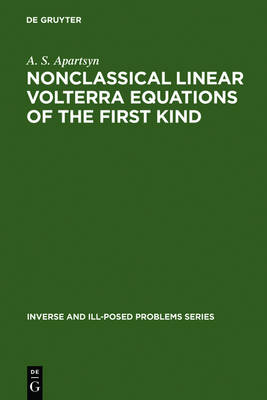 Nonclassical Linear Volterra Equations of the First Kind - Inverse and Ill-Posed Problems Series 39 (Hardback)