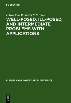 Well-posed, Ill-posed, and Intermediate Problems with Applications - Inverse and Ill-Posed Problems Series 49 (Hardback)