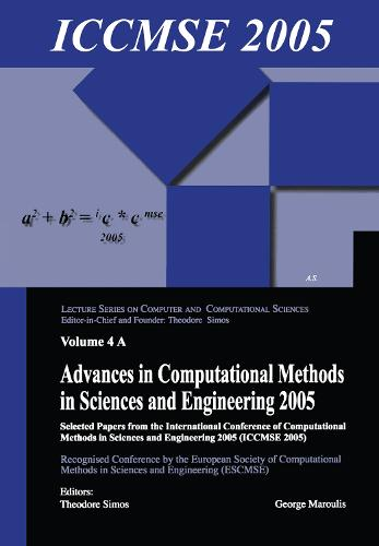 Advances in Computational Methods in Sciences and Engineering 2005 (2 vols): Selected Papers from the International Conference of Computational Methods in Sciences and Engineering (ICCMSE 2005) (Paperback)