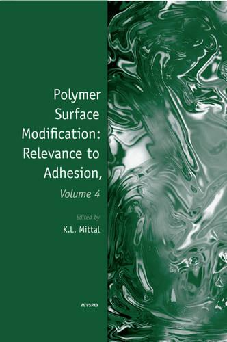 Polymer Surface Modification: Relevance to Adhesion, Volume 4 (Hardback)