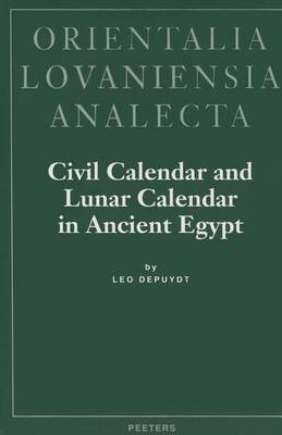 Civil Calender and Lunar Calendar in Ancient Egypt - Orientalia Lovaniensia Analecta v.77 (Hardback)