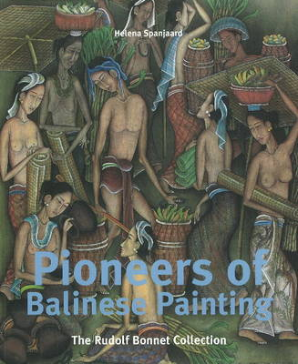 Pioneers of Balinese Painting: The Collection of Rudolf Bonnet (Paperback)