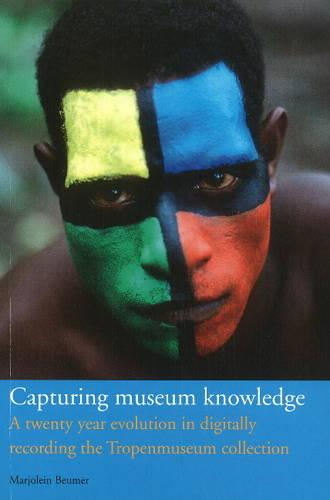 Capturing Museum Knowledge: A Twenty Year Evolution in Digitally Recording the Tropenmuseum Collection (Paperback)