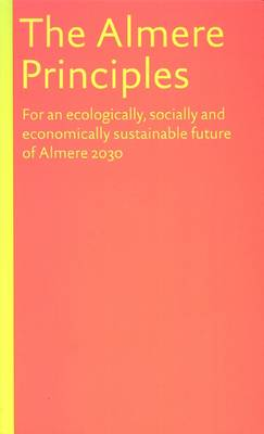 The Almere Principles: For an Ecologically, Socially and Economically Sustainable Future of Almere (Hardback)