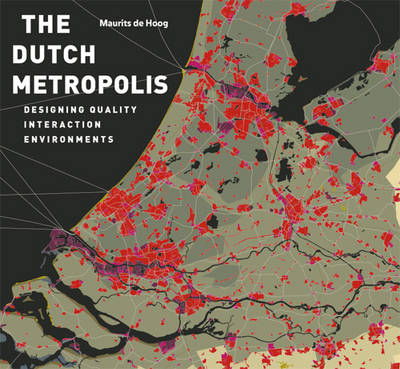 The Dutch Metropolis - Designing Quality Interaction Environments (Hardback)