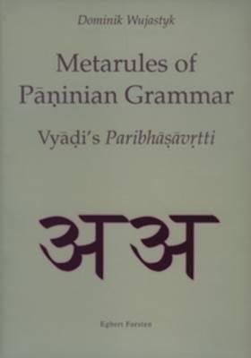 Metarules of Paninian Grammar (2 vols.): Vyjadi's <i>Paribhasavrtti</i> - Groningen Oriental Studies 5 (Paperback)
