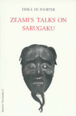 Zeami's Talks on Sarugaku - Japonica Neerlandica Vol 2 (Hardback)