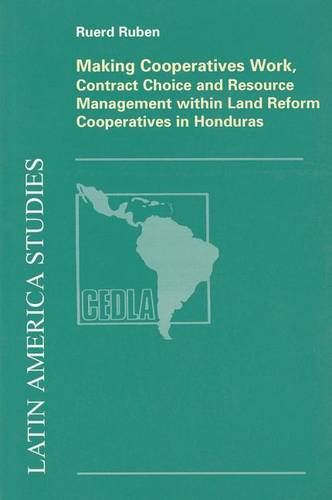 Making Cooperatives Work, Contract Choice and Resource Management within Land Reform Cooperatives in Honduras - CLAS No 83 (Book)