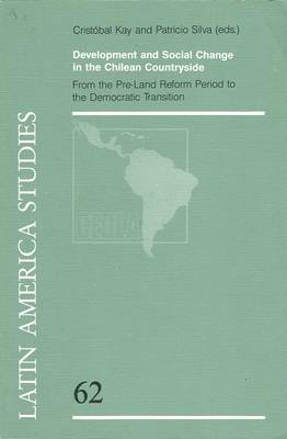Development and Social Change in the Chilean Countryside: From the Pre-Land Reform Period to the Democratic Transition - CLAS No 62 (Paperback)