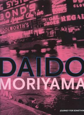 Daido Moriyama - Journey for Something (Hardback)