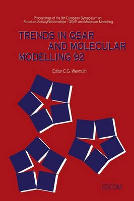Trends in QSAR and Molecular Modelling 92: Proceedings of he 9th European Symposium on Structure-Activity Relationships: QSAR and Molecular Modelling  September 7 -11, 1992, Strasbourg, France (Hardback)