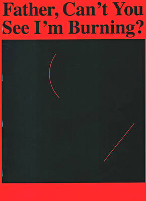 Father Can't You See I'm Burning? (Paperback)