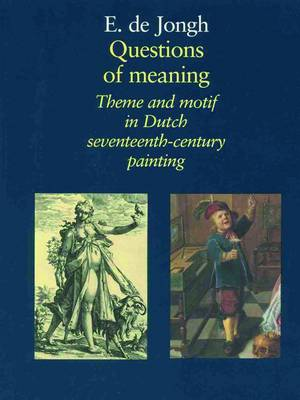 Questions of Meaning: Theme and Motif in Dutch Seventeenth-century Painting (Hardback)