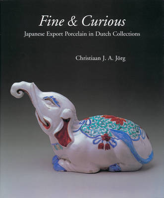 Fine & Curious: Japanese Export Porcelain in Dutch Collections (Hardback)