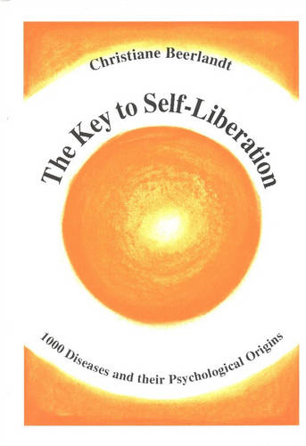 The Key to Self-Liberation: Encyclopedia of Psychosomatics Fundamental Psychological Origins of and Solutions to 1,000 Diseases and Other Phenomena (Hardback)