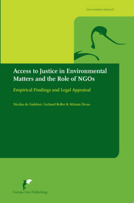 Access to Justice in Environmental Matters and the Role of NGOs: Empirical Findings and Legal Appraisal - The Avosetta Series v. 6 (Hardback)