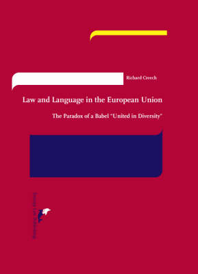 Law and Language in the European Union: The Paradox of a Babel United in Diversity (Hardback)