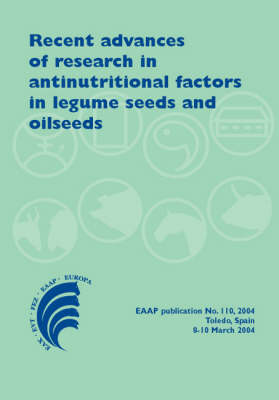 Recent Advances of Research in Antinutritional Factors in Legume Seeds and Oilseeds - EAAP Scientific Series No. 110 (Hardback)