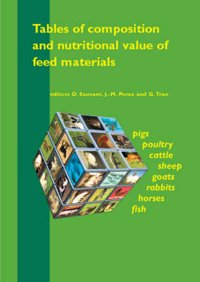 Tables of Composition and Nutritional Value of Feed Materials: Pigs, Poultry, Cattle, Sheep, Goats, Rabbits, Horses and Fish (Paperback)