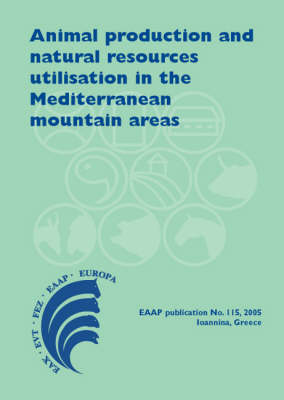 Animal Production and Natural Resources Utilization in the Mediterranean Mountain Areas - EAAP Scientific Series No. 115 (Hardback)