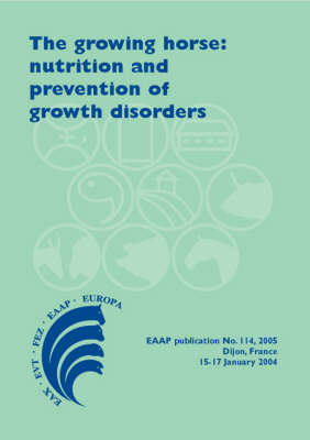 Growing Horse: Nutrition and Prevention of Growth Disorders - EAAP Scientific Series No. 114 (Hardback)