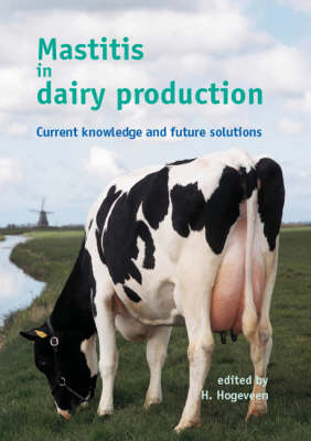 Mastitis in Dairy Production: Current Knowledge and Future Solutions (Hardback)