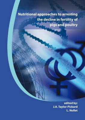 Nutritional Approaches to Arresting the Decline in Fertility of Pigs and Poultry: Proceedings from Alltech's Technical Seminar Series (Hardback)