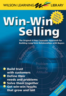 Win-Win Selling: The Original 4-Step Counselor Approach For Building Long-Term Relationships with Buyers (Paperback)